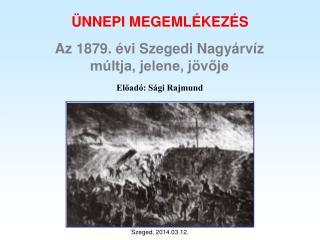Az 1879. évi Szegedi Nagyárvíz   múltja, jelene, jövője