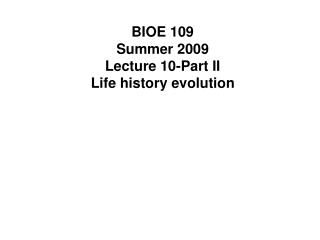 BIOE 109 Summer 2009 Lecture 10-Part II Life history evolution