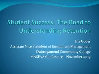 Student Success: The Road to Understanding Retention