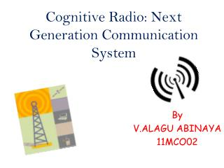 Cognitive Radio: Next Generation Communication System