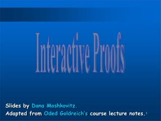 Slides by  Dana Moshkovitz. Adapted from  Oded Goldreich's  course lecture notes.