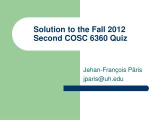 Solution to the Fall 2012  Second COSC 6360 Quiz