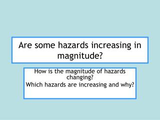 Are some hazards increasing in magnitude?