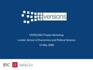 VERSIONS Project Workshop London School of Economics and Political Science 10 May 2006