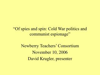 """Of spies and spin: Cold War politics and communist espionage"""