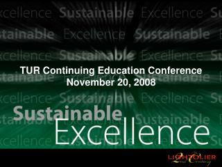 TUR Continuing Education Conference November 20, 2008