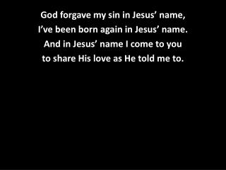 God forgave my sin in Jesus' name, I've been born again in Jesus' name.