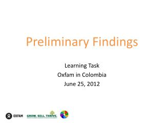 Preliminary Findings Learning Task  Oxfam in Colombia June 25, 2012