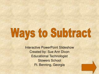 Interactive PowerPoint Slideshow Created by: Sue Ann Dixon Educational Technologist Stowers School