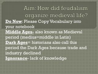 Aim: How did feudalism organize medieval life?