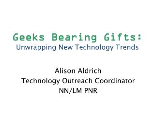 Geeks Bearing Gifts: Unwrapping New Technology Trends
