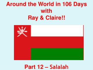Around the World in 106 Days with Ray & Claire!! Part 12 –  Salalah