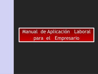 Manual  de Aplicación   Laboral   para  el   Empresario