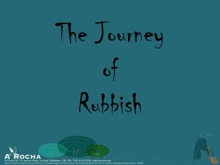 The Journey  of  Rubbish