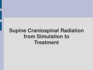 Supine Craniospinal Radiation from Simulation to Treatment