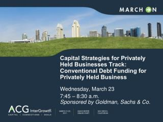 Capital Strategies for Privately Held Businesses Track: Conventional Debt Funding for Privately Held Business