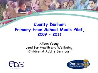 County Durham  Primary Free School Meals Pilot,  2009 - 2011