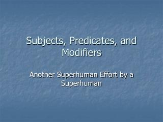 Subjects, Predicates, and Modifiers