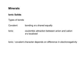 Minerals Ionic Solids Types of bonds Covalent	bonding  e - s shared equally