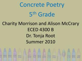 Charity Morrison and Alison McCrary ECED 4300 B Dr. Tonja Root Summer 2010