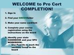 WELCOME to Pro Cert COMPLETION