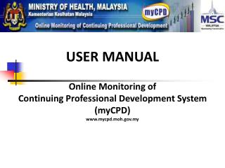 USER MANUAL Online Monitoring of  Continuing Professional Development System (myCPD)
