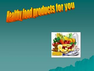 Healthy food products for you