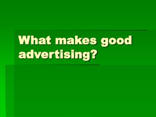 What makes good advertising?