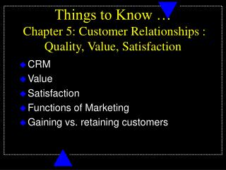 Things to Know …  Chapter 5: Customer Relationships : Quality, Value, Satisfaction