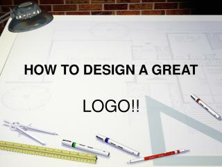 HOW TO DESIGN A GREAT