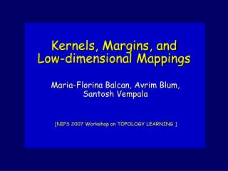 Kernels, Margins, and  Low-dimensional Mappings