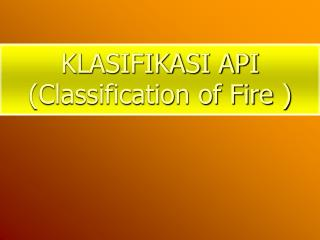 KLASIFIKASI API (Classification of Fire )