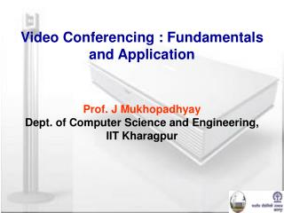 Video Conferencing : Fundamentals and Application Prof. J Mukhopadhyay Dept. of Computer Science and Engineering, IIT Kh