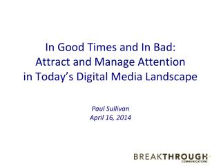 In Good Times and In Bad: Attract and Manage Attention in Today's Digital Media Landscape