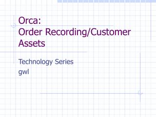 Orca:  Order Recording/Customer Assets