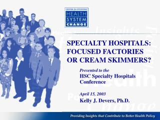 SPECIALTY HOSPITALS: FOCUSED FACTORIES OR CREAM SKIMMERS?