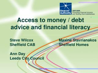 Steve Wilcox			Maxine Stavrianakos	 Sheffield CAB			Sheffield Homes Ann Day Leeds City Council