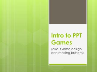 Intro to PPT Games