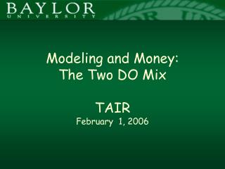 Modeling and Money: The Two DO Mix TAIR February  1, 2006