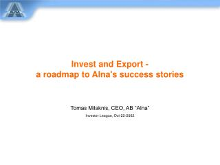 Invest and Export -  a roadmap to Alna's success stories