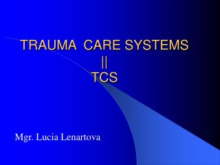 TRAUMA  CARE SYSTEMS || TCS