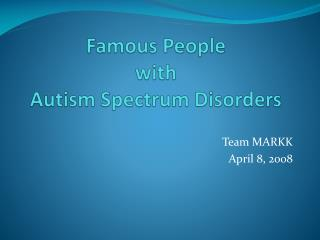 Famous People  with  Autism Spectrum Disorders