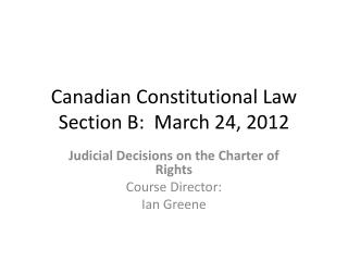 Canadian Constitutional Law Section B:  March 24, 2012