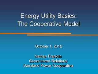 Energy Utility Basics: The Cooperative Model October 1, 2012