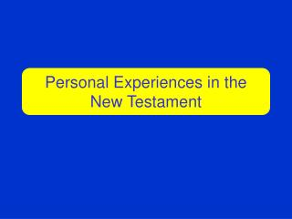 Personal Experiences in the New Testament
