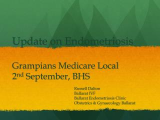 Update on Endometriosis Grampians Medicare Local 2 nd  September, BHS