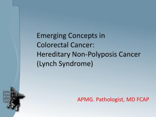 Emerging Concepts in Colorectal Cancer: Hereditary Non-Polyposis Cancer (Lynch Syndrome)