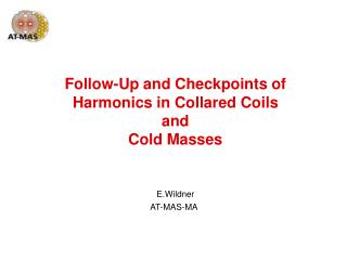 Follow-Up and Checkpoints of Harmonics in Collared Coils  and  Cold Masses