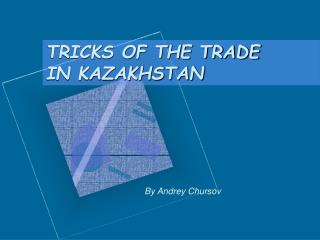 TRICKS OF THE TRADE  IN KAZAKHSTAN