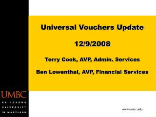 Universal Vouchers Update 12/9/2008 Terry Cook, AVP, Admin. Services Ben Lowenthal, AVP, Financial Services